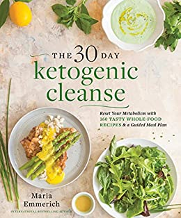 The 30-Day Ketogenic Cleanse: Reset Your Metabolism with 160 Tasty Whole-Food Recipes & Meal Plans by [Emmerich, Maria]