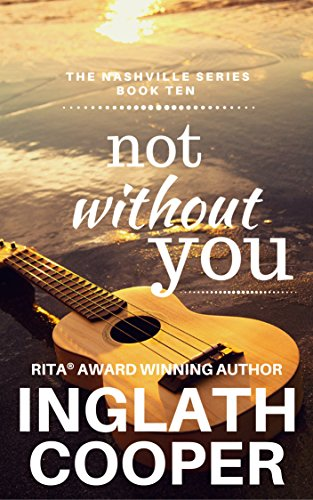 (The Nashville Series - Book Ten - Not Without You)