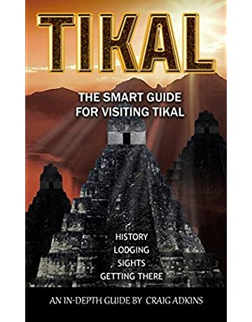 Tikal: The Smart Guide: The Latest In-Depth Guide for Visiting the Archaeological