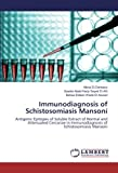 img - for Immunodiagnosis of Schistosomiasis Mansoni: Antigenic Epitopes of Soluble Extract of Normal and Attenuated Cercariae in Immunodiagnosis of Schistosomiasis Mansoni book / textbook / text book