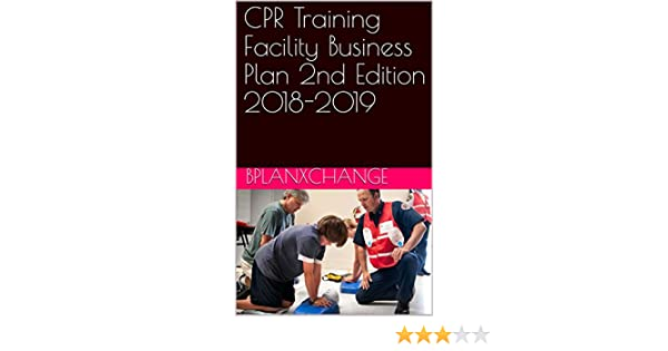 Amazon cpr training facility business plan 2nd edition 2018 amazon cpr training facility business plan 2nd edition 2018 2019 ebook bplanxchange scott proctor kindle store fandeluxe Gallery