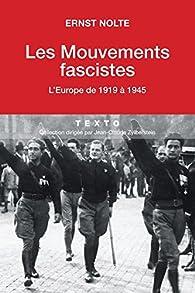Les mouvements fascistes. L'Europe de 1919 à 1945 par Ernst Nolte