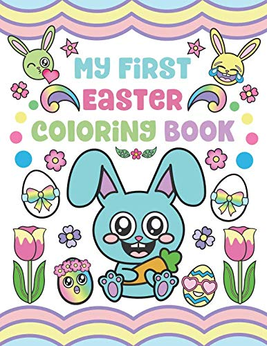 My First Easter Coloring Book: Easter Toddler Coloring Pages Activity for Ages 1-3 with Eggs, Baskets, Animals, Flowers and -