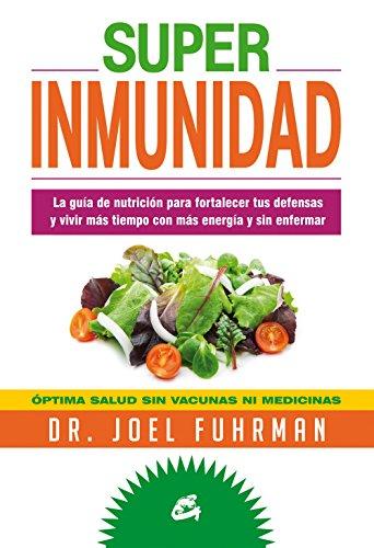 Superinmunidad: La gua de nutricin para fortalecer tus defensas y vivir ms tiempo con ms energ y sin enfermar.
