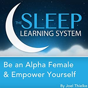 Be an Alpha Female & Empower Yourself with Hypnosis, Meditation, and Affirmations Audiobook