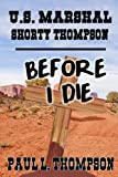 img - for U.S. Marshal Shorty Thompson: Before I Die book / textbook / text book