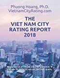 THE  VIET NAM CITY RATING  REPORT 2018: Measuring 63 provincial and city economies in Vietnam for business success and high quality of life