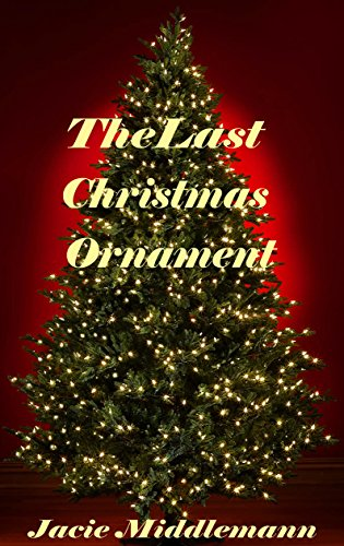 The Last Christmas Ornament (Contemporary Christmas Ornaments)