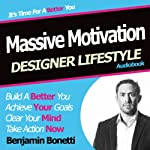 Designer Lifestyle - Massive Motivation: How to Increase Your Motivation with Hypnosis | Benjamin P Bonetti