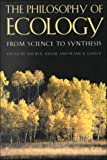 The Philosophy of Ecology: From Science to Synthesis