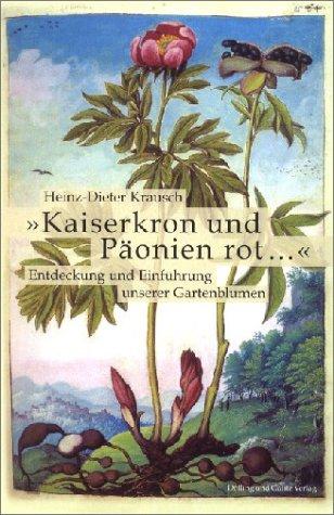 ' Kaiserkron und Päonien rot.': Entdeckung und Einführung unserer Gartenblumen Gebundenes Buch – 1. Mai 2003 Heinz-Dieter Krausch Dölling & Galitz 3935549237 Garten / Pflanzen / Natur