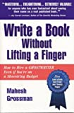 Write a Book Without Lifting a Finger: How to Hire a Ghostwriter Even if You're on a Shoestring Budget