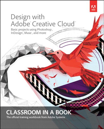 Download Design with Adobe Creative Cloud Classroom in a Book: Basic Projects using Photoshop, InDesign, Muse, and More Pdf