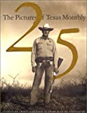The Pictures of Texas Monthly, Texas Monthly Press Editors, 1556707053