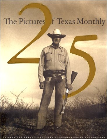 (The Pictures of Texas Monthly: 25 Years)