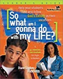 So What Am I Gonna Do with My Life?, Diane Lindsey Reeves, 0310233739