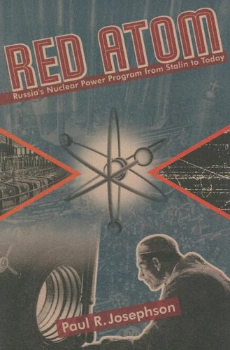 Red Atom: Russias Nuclear Power Program From Stalin To Today (Russian and East European Studies) ebook