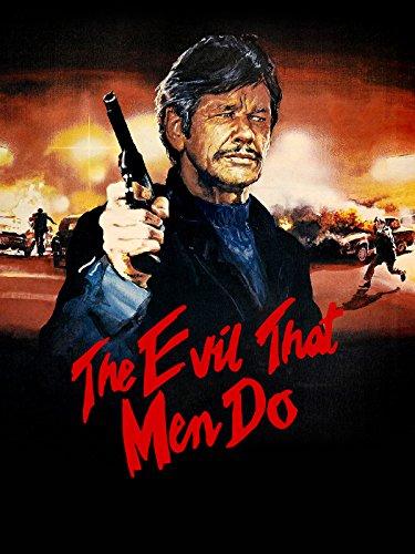 The Evil That Men Do
