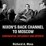 Nixon's Back Channel to Moscow: Confidential Diplomacy and Detente (Studies In Conflict Diplomacy Peace) | Richard A. Moss