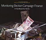 Monitoring Election Campaign Finance : A Handbook for NGOs, Open Society Institute Staff, 1891385410