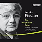Die rot-grünen Jahre. Deutsche Außenpolitik von Kosovo bis zum 11. September | Joschka Fischer