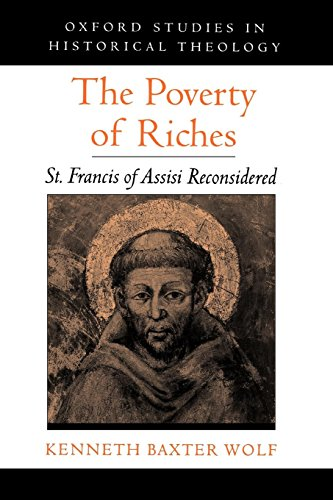 The Poverty of Riches: St. Francis of Assisi Reconsidered (Oxford Studies in Historical Theology)
