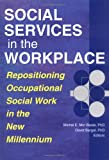 Social Services in the Workplace : Repositioning Occupational Social Work in the New Millennium, , 0789008386
