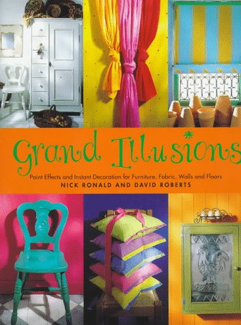 Grand Illusions: Paint Effects and Instant Decoration for Furniture, Fabric, Walls and Floors