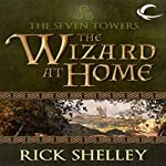 The Wizard at Home: Seven Towers, Book 2 | Rick Shelley
