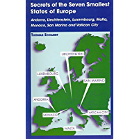 Secrets of the Seven Smallest States of Europe: Andorra, Liechtenstein, Luxembourg, Malta, Monaco, San Marino and…