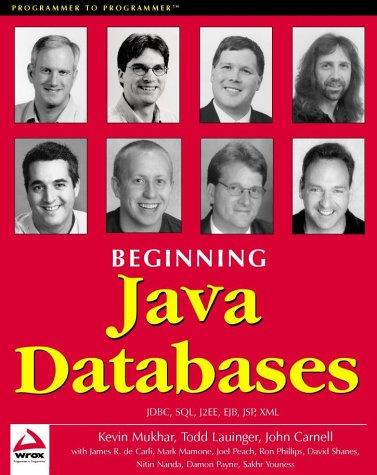 Beginning Java Databases: JDBC, SQL, J2EE, EJB, JSP, XML by Wrox Press
