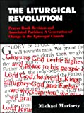 The Liturgical Revolution, Michael Moriarty, 0898692032