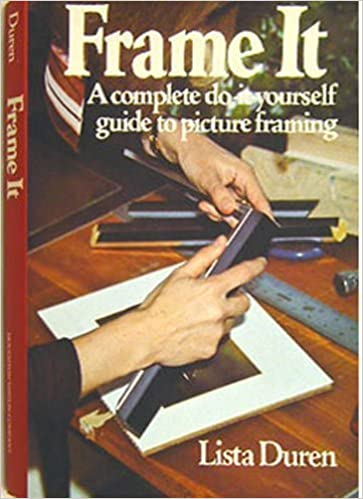 Frame It A Complete Do It Yourself Guide To Picture Framing Lista