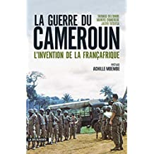 La guerre du Cameroun: L'invention de la Françafrique