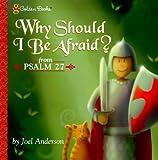 Why Should I Be Afraid? (Psalm 27) (Golden Psalms Books)