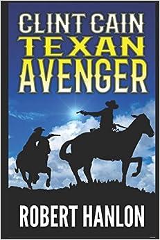 Clint Cain: The Texan Avenger (The Texan Gunfighter Western Series)