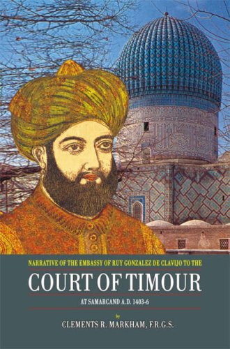 Narrative of the Embassy of Ruy Gonzalez de Clavijo to the Court of Taimour: At Samarcand A.D. 1403-6 PDF