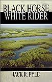 Black Horse, White Rider, Jack R. Pyle, 0966366662