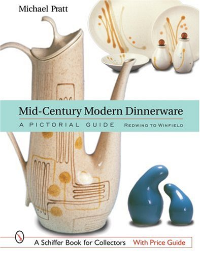 Mid-Century Modern Dinnerware: A Pictorial Guide: Red Wing to Winfield (Schiffer Book for Collectors) (Dinnerware Bennett)