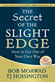 img - for The Secret of the Slight Edge: How to Get Out of Your Own Way by Bob Moawad (2007-04-01) book / textbook / text book