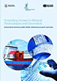 Promoting Access to Medical Technologies and Innovation : Intersections Between Public Health, Intellectual Property and Trade, World Trade Organization Staff, 9287038392