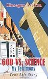 God vs. Science My Testimony, Olusegun Asekun, 1420845713