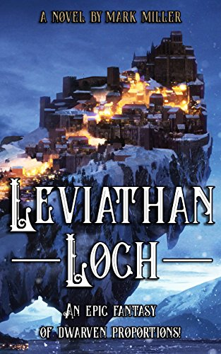 #freebooks – Leviathan Loch – 500 page fantasy epic of Dwarven proportions. Kindle edition [freebie available 5/6/2018]