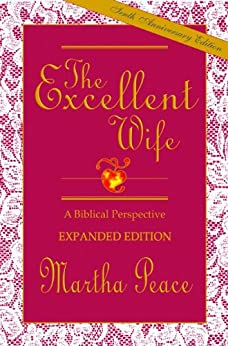 The Excellent Wife: A Biblical Perspective by [Peace, Martha]