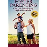 Foster Parenting: A Basic Guide to Creating a Loving, Comforting and Stable Home