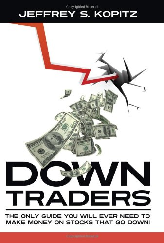 Down Traders - The Only Guide You Will Ever Need to Make Money On Stocks That Go Down! by Langdon Street Press (a division of Hillcrest Publishing Group, Inc.)