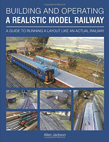 Building and Operating A Realistic Model Railway: A guide to running a layout like an actual railway -