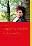 Diagnose Nierenkrebs: -Leben bis zum letzten Tag-