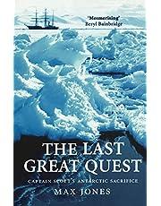 The Last Great Quest: Captain Scott's Antartctic Sacrifice
