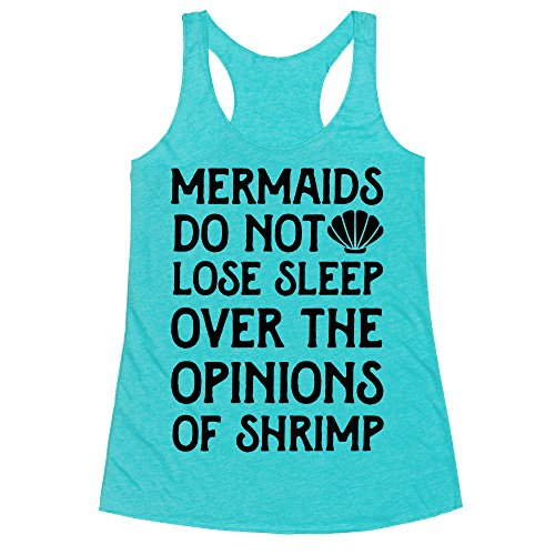 LookHUMAN Mermaids Do Not Lose Sleep Over The Opinions of Shrimp Heathered Aqua Small Womens Triblend Racerback Tank